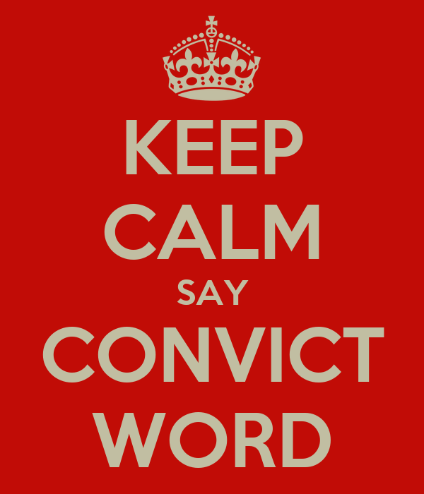 KEEP CALM SAY CONVICT WORD