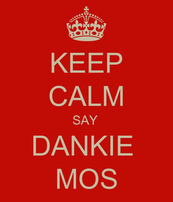 KEEP CALM SAY  DANKIE  MOS