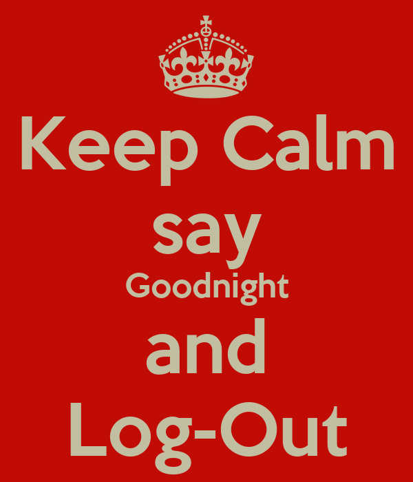 Keep Calm say Goodnight and Log-Out