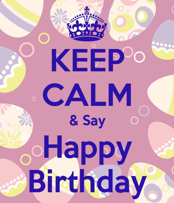 KEEP CALM & Say Happy Birthday