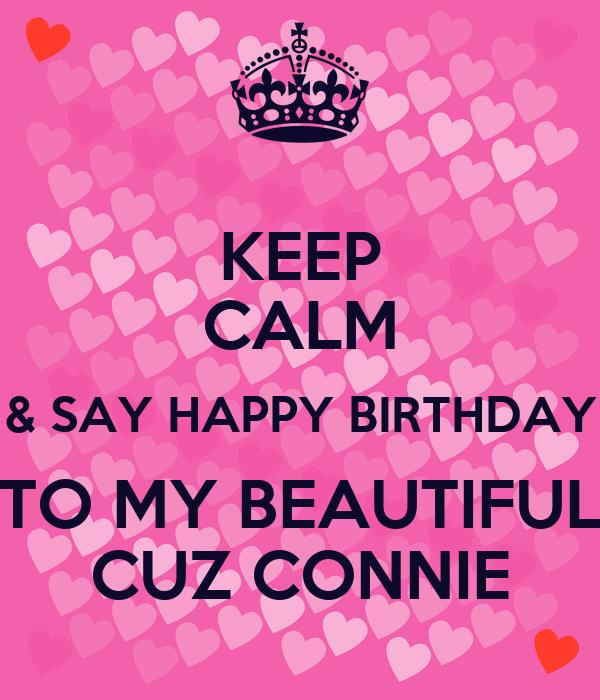 Keep Calm Say Happy Birthday To My Beautiful Cuz Connie Poster Janiebowen Keep Calm O Matic