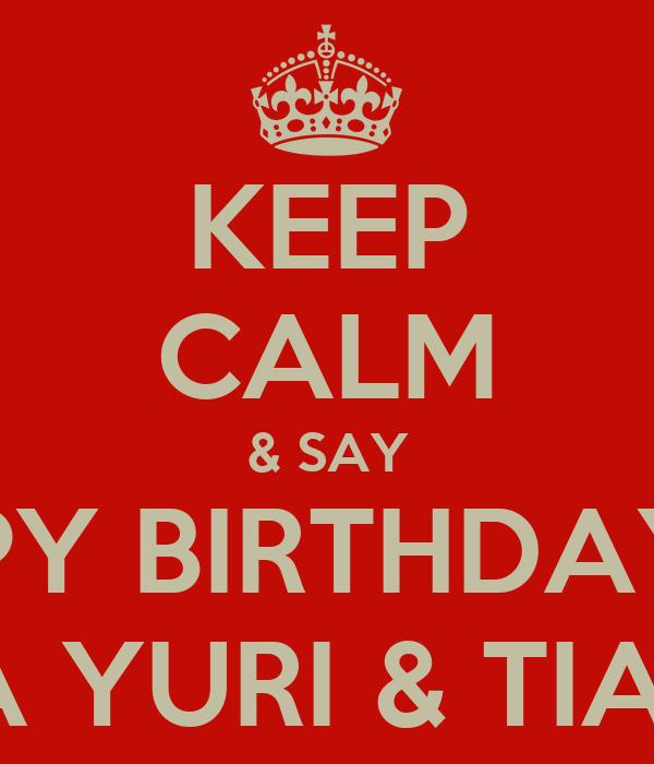 KEEP CALM & SAY HAPPY BIRTHDAY TO  MY TIA YURI & TIA NENA