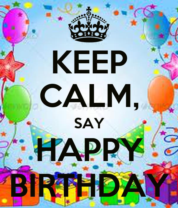 KEEP CALM, SAY HAPPY BIRTHDAY