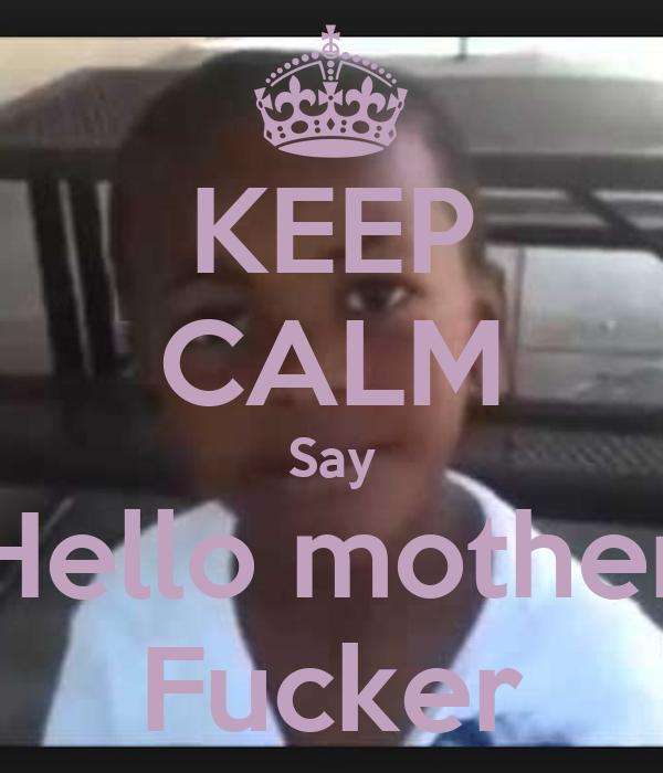 KEEP CALM Say Hello mother Fucker