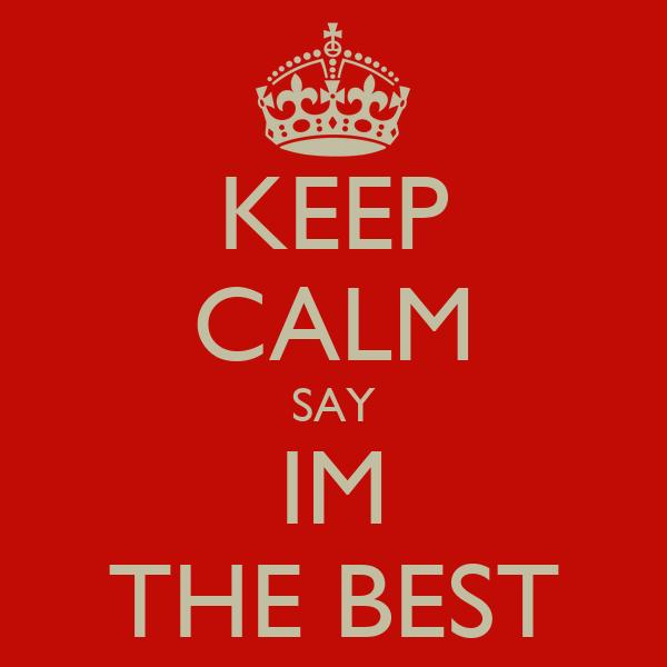 KEEP CALM SAY IM THE BEST