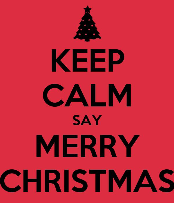KEEP CALM SAY MERRY CHRISTMAS