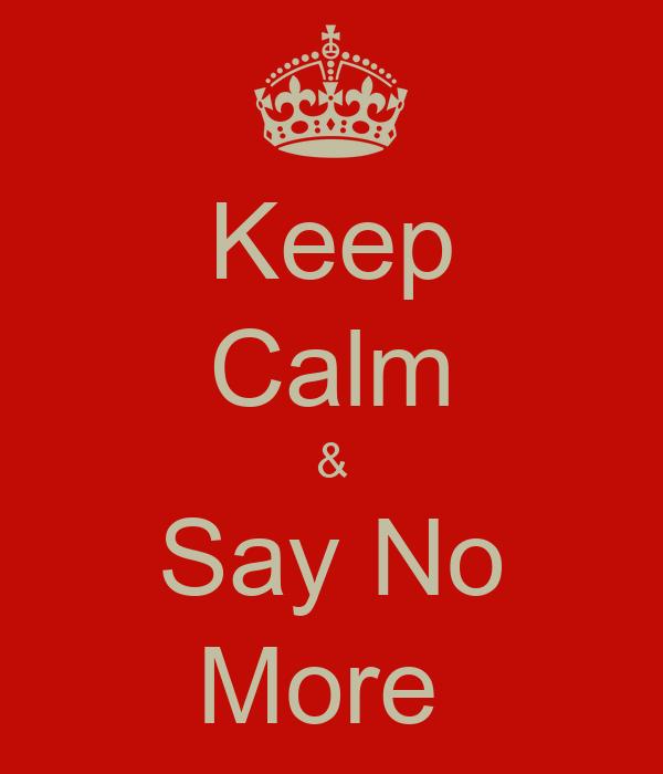 Keep Calm & Say No More