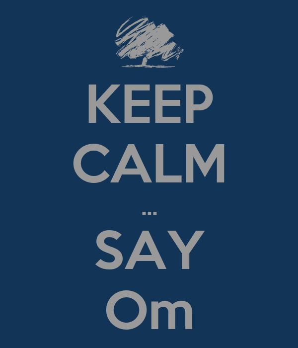KEEP CALM ... SAY Om