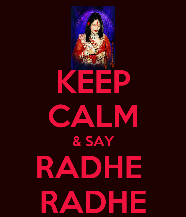 KEEP CALM & SAY RADHE  RADHE