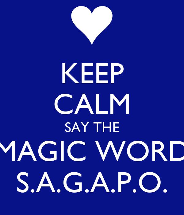 KEEP CALM SAY THE MAGIC WORD S.A.G.A.P.O.