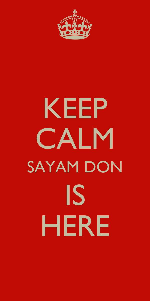 KEEP CALM SAYAM DON IS HERE