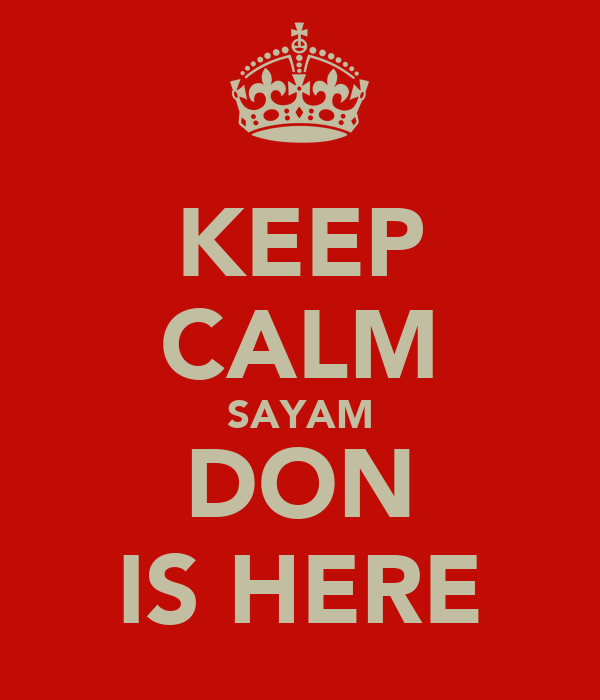 KEEP CALM SAYAM DON IS HERE