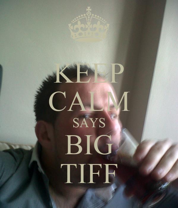 KEEP CALM SAYS BIG TIFF