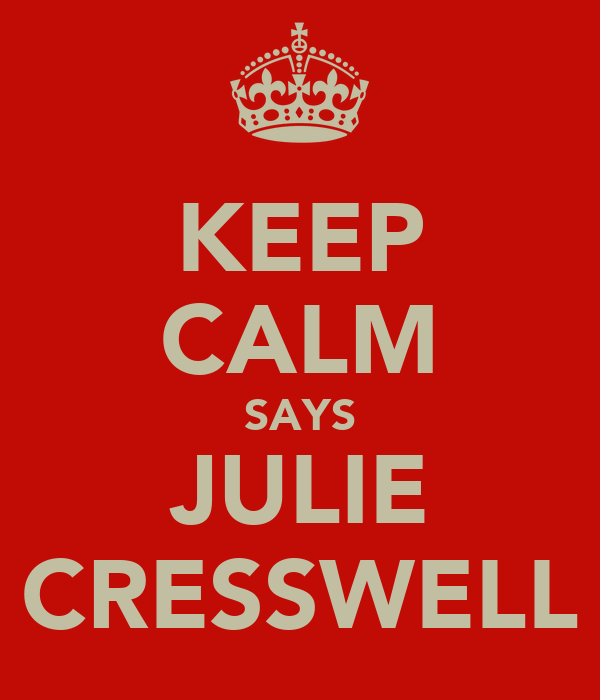 KEEP CALM SAYS JULIE CRESSWELL