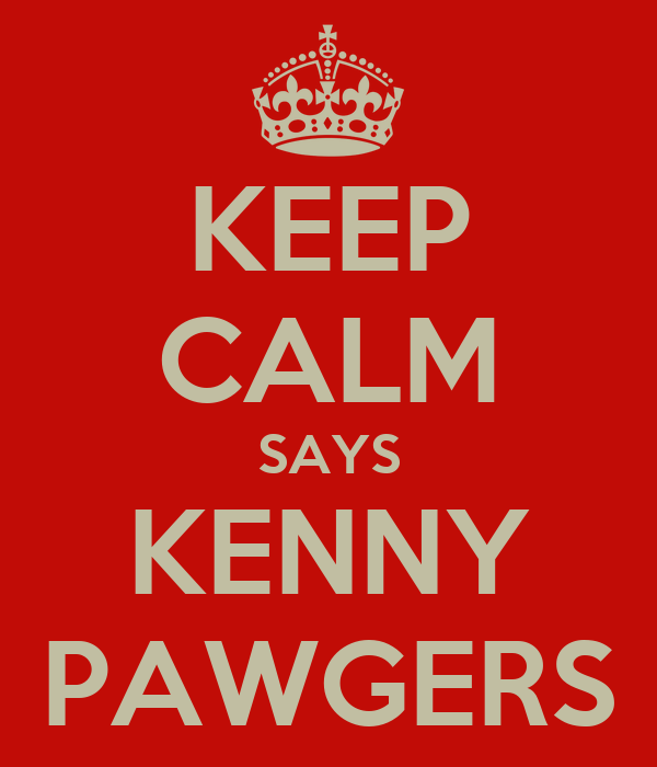 KEEP CALM SAYS KENNY PAWGERS
