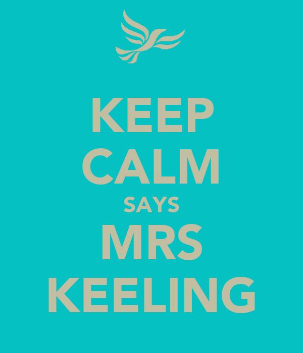 KEEP CALM SAYS MRS KEELING