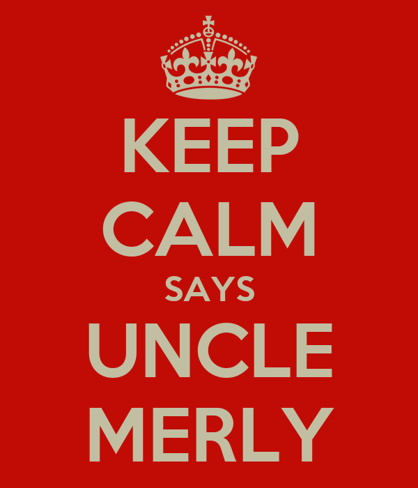 KEEP CALM SAYS UNCLE MERLY
