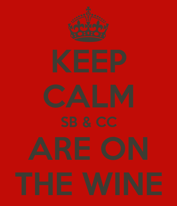 KEEP CALM SB & CC ARE ON THE WINE