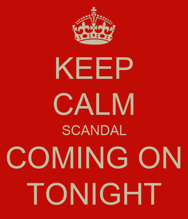 KEEP CALM SCANDAL COMING ON TONIGHT