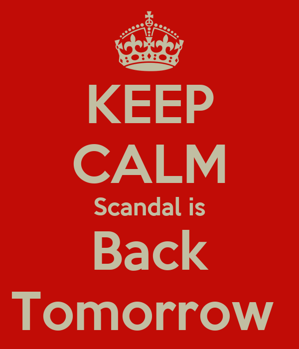 KEEP CALM Scandal is Back Tomorrow
