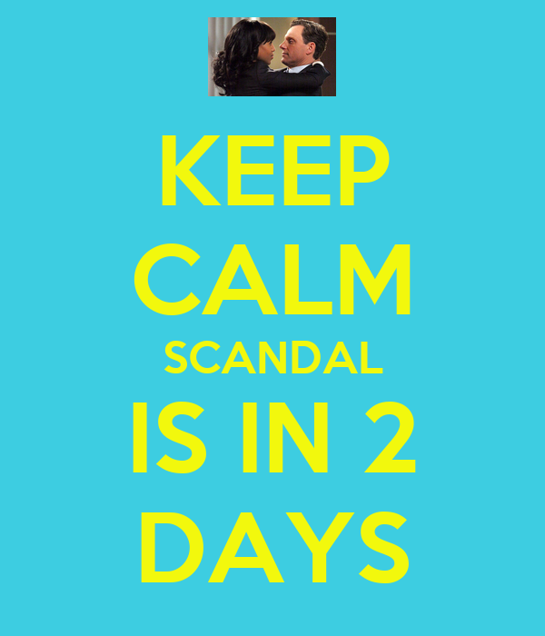 KEEP CALM SCANDAL IS IN 2 DAYS