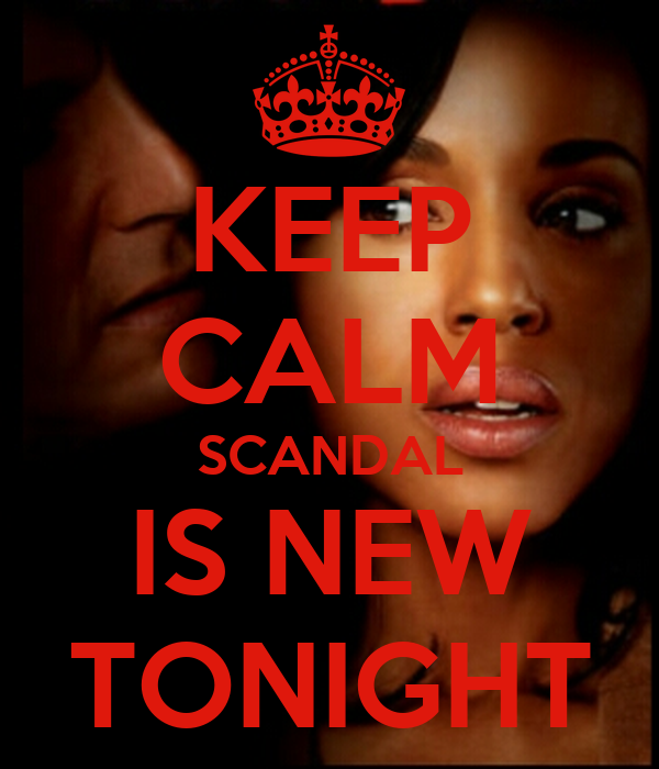 KEEP CALM SCANDAL IS NEW TONIGHT