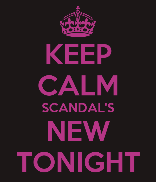 KEEP CALM SCANDAL'S NEW TONIGHT