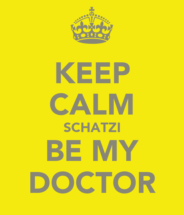 KEEP CALM SCHATZI BE MY DOCTOR