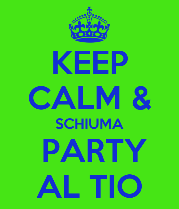 KEEP CALM & SCHIUMA  PARTY AL TIO