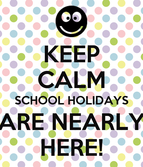 Citaten School Holiday : Keep calm school holidays are nearly here poster m