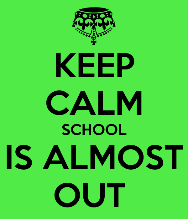 KEEP CALM SCHOOL IS ALMOST OUT