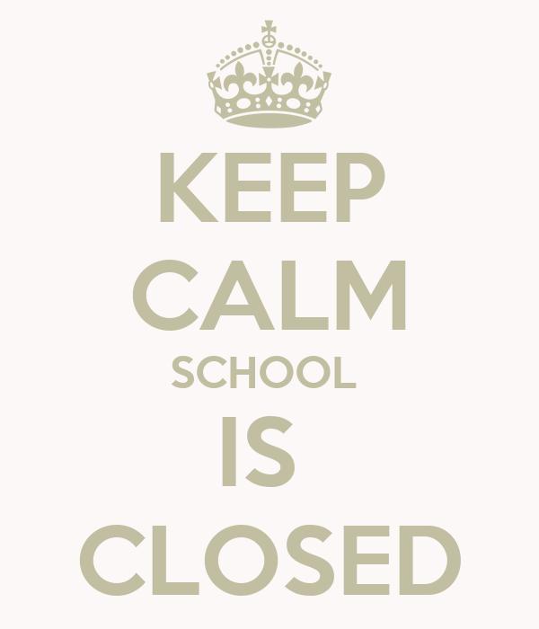 KEEP CALM SCHOOL  IS  CLOSED