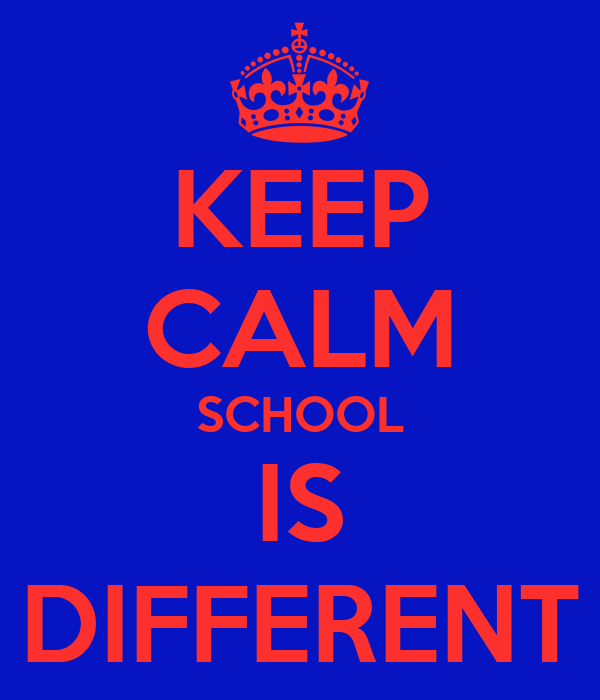 KEEP CALM SCHOOL IS DIFFERENT