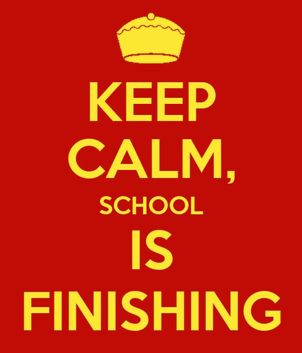 KEEP CALM, SCHOOL IS FINISHING