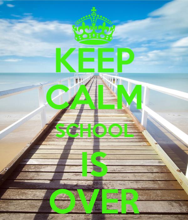 KEEP CALM SCHOOL IS OVER