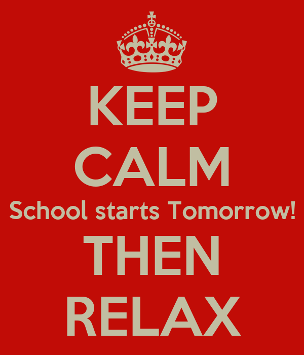 KEEP CALM School starts Tomorrow! THEN RELAX