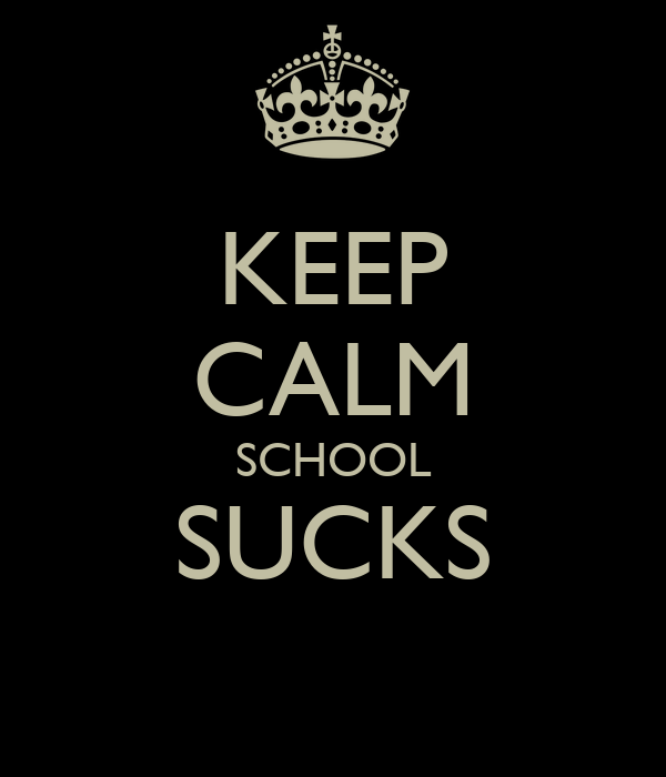KEEP CALM SCHOOL SUCKS