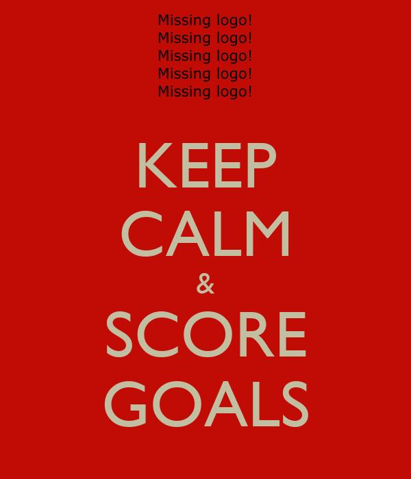 KEEP CALM & SCORE GOALS