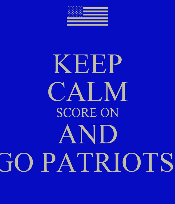 KEEP CALM SCORE ON AND GO PATRIOTS