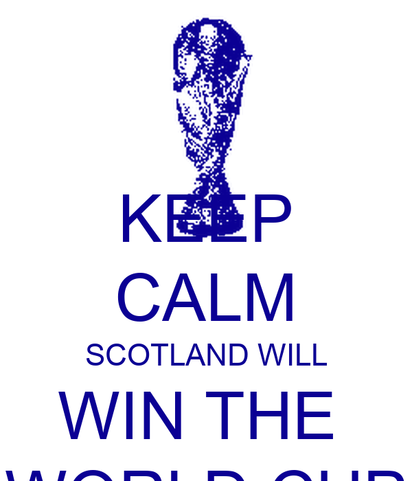 KEEP CALM SCOTLAND WILL WIN THE  WORLD CUP