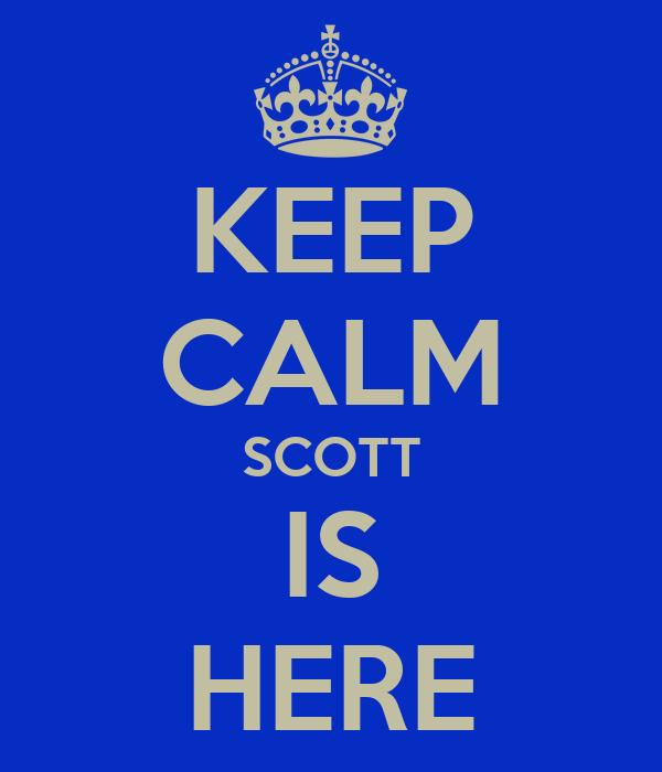KEEP CALM SCOTT IS HERE