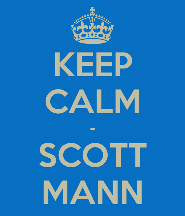 KEEP CALM - SCOTT MANN
