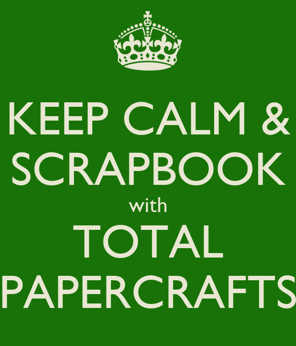 KEEP CALM & SCRAPBOOK with TOTAL PAPERCRAFTS