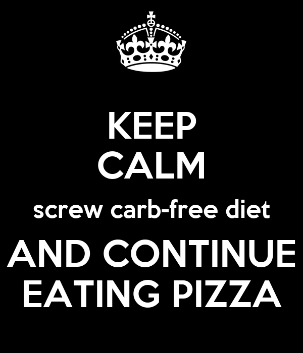 KEEP CALM screw carb-free diet AND CONTINUE EATING PIZZA