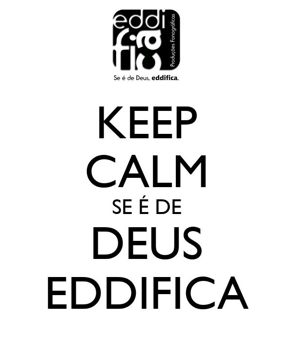 KEEP CALM SE É DE DEUS EDDIFICA
