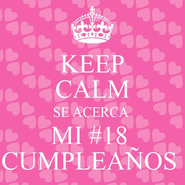 KEEP CALM SE ACERCA  MI #18  CUMPLEAÑOS