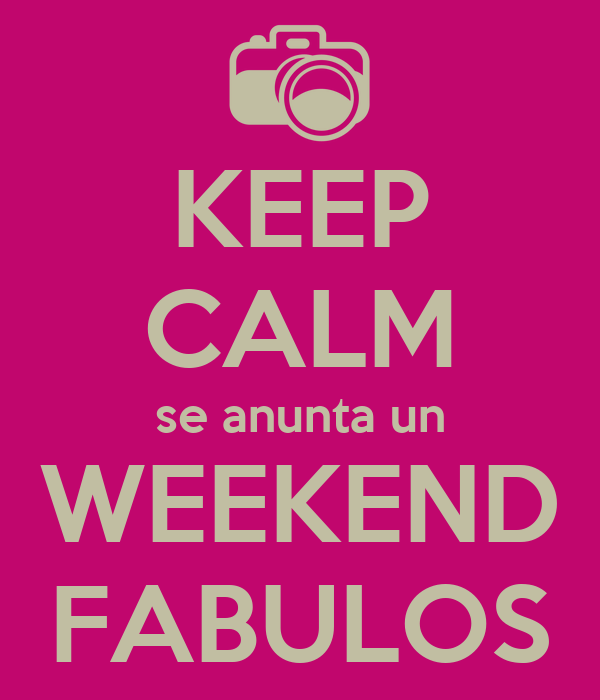 KEEP CALM se anunta un WEEKEND FABULOS