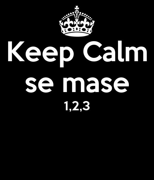Keep Calm se mase 1,2,3