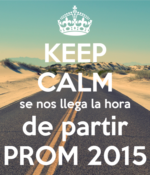 KEEP CALM se nos llega la hora de partir PROM 2015