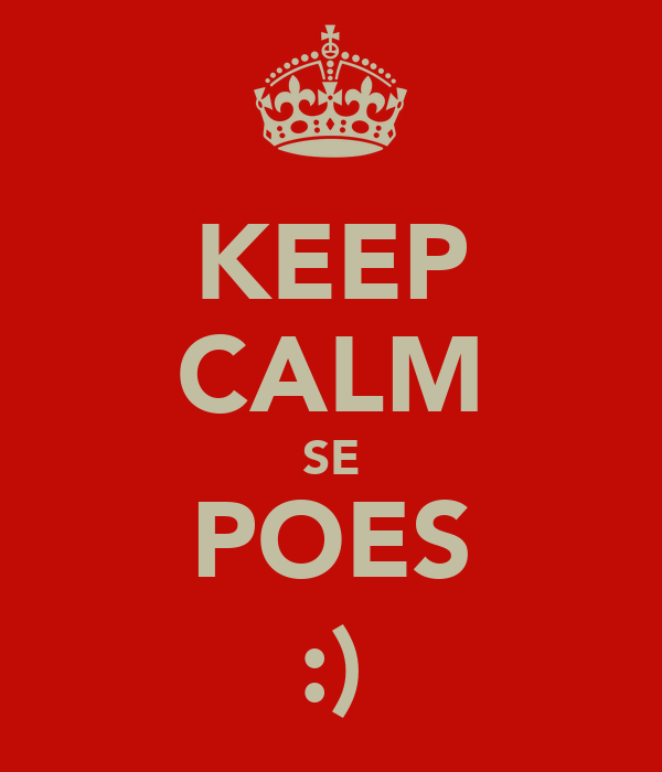 KEEP CALM SE POES :)